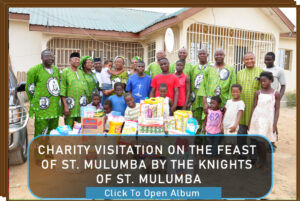 CHARITY VISITATION ON THE FEAST OF ST. MULUMBA BY THE KNIGHTS OF ST. MULUMBA ST. RITA CATHOLIC CHURCH CELL